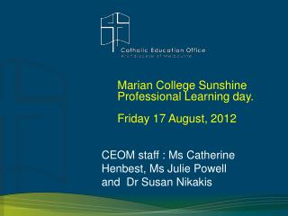 Marian College Sunshine Professional Learning day. Friday 17 August, 2012