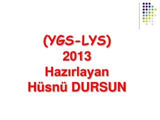 (YGS-LYS) 2013 Hazırlayan Hüsnü DURSUN
