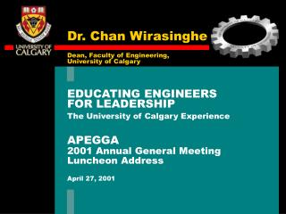 EDUCATING ENGINEERS FOR LEADERSHIP The University of Calgary Experience APEGGA
