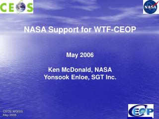 NASA Support for WTF-CEOP May 2006 Ken McDonald, NASA Yonsook Enloe, SGT Inc.