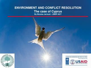 ENVIRONMENT AND CONFLICT RESOLUTION The case of Cyprus By Nicolas Jarraud – UNDP-ACT