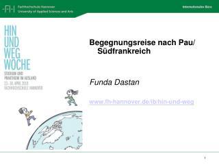 Begegnungsreise nach Pau/ Südfrankreich  Funda Dastan fh-hannover.de/ib/hin-und-weg