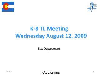 K-8 TL Meeting Wednesday August 12, 2009 ELA Department