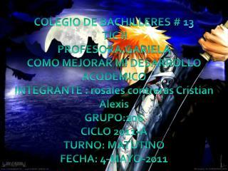 COLEGIO DE BACHILLERES # 13  TIC II PROFESORA.GARIELA COMO MEJORAR MI DESARROLLO ACQDEMICO