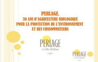 PERLAGE , 30 ANS D'AGRICULTURE BIOLOGIQUE POUR LA PROTECTION DE L'ENVIRONNEMENT
