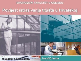 EKONOMSKI FAKULTET U OSIJEKU Povijest istraživanja tržišta u Hrvatskoj