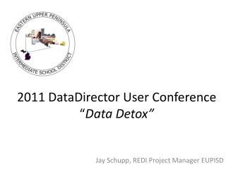 "2011 DataDirector User Conference "" Data Detox"""