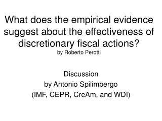 Discussion by Antonio Spilimbergo (IMF, CEPR, CreAm, and WDI)