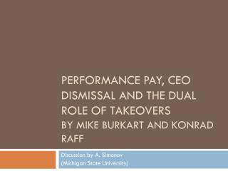 Performance Pay, CEO Dismissal and the Dual Role of Takeovers by Mike Burkart and  Konrad  Raff