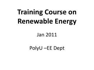 Training Course on Renewable Energy Jan 2011 PolyU –EE Dept
