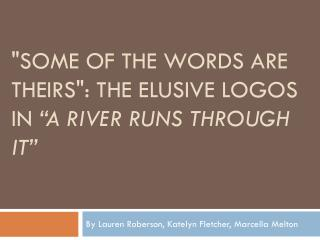 """SOME OF THE WORDS ARE THEIRS"": THE ELUSIVE LOGOS IN  ""A RIVER RUNS THROUGH IT"""