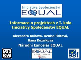 Informace o projektech z I. kola Iniciativy Společenství EQUAL Alexandra Dubová, Denisa Faltová,
