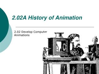 2.02A History of Animation