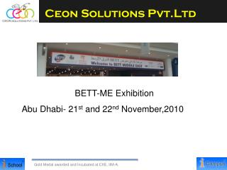 BETT-ME Exhibition Abu Dhabi- 21 st  and 22 nd  November,2010