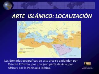 ARTE  ISLÁMICO: LOCALIZACIÓN
