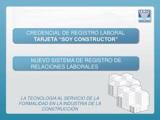 LA TECNOLOGÍA AL SERVICIO DE LA FORMALIDAD EN LA INDUSTRIA DE LA CONSTRUCCIÓN