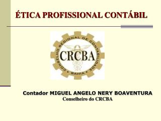 Contador MIGUEL ANGELO NERY BOAVENTURA Conselheiro do CRCBA