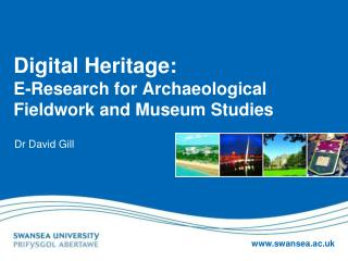 Digital Heritage: E-Research for Archaeological Fieldwork and Museum Studies