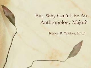 But, Why Can't I Be An Anthropology Major?