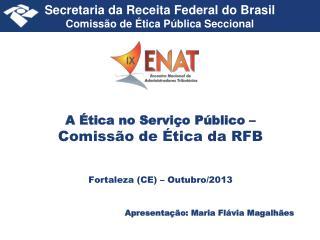 A Ética no Serviço Público –  Comissão de Ética da RFB Fortaleza (CE) – Outubro/2013