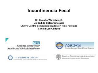 Incontinencia Fecal Dr. Claudio Wainstein G. Unidad de Coloproctología