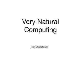 Very Natural Computing