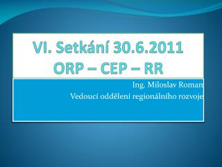 VI. Setkání 30.6.2011 ORP – CEP – RR