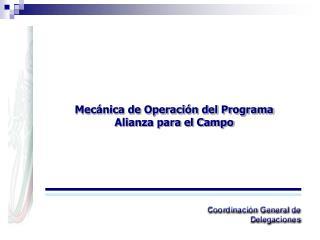 Mecánica de Operación del Programa Alianza para el Campo