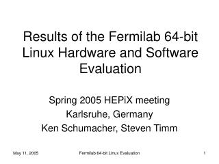 Results of the Fermilab 64-bit Linux Hardware and Software Evaluation