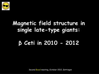 Magnetic field structure in single late-type giants:  β  Ceti in 2010 - 2012