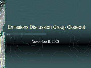 Emissions Discussion Group Closeout