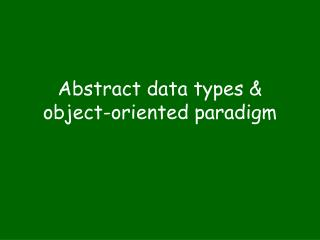 Abstract data types & object-oriented paradigm