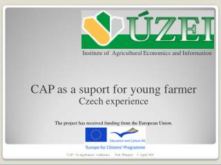 Institute of  Agricultural Economics and Information CAP as a suport for young farmer