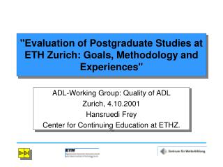 """Evaluation of Postgraduate Studies at ETH Zurich: Goals, Methodology and Experiences"""