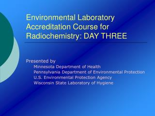 Environmental Laboratory Accreditation Course for Radiochemistry: DAY THREE