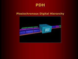 PDH Plesiochronous Digital Hierarchy