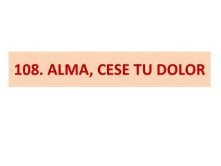 108. ALMA, CESE TU DOLOR