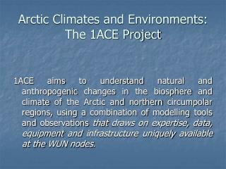 Arctic Climates and Environments: The 1ACE Project