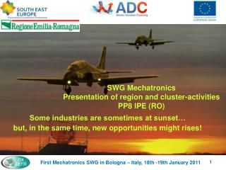 SWG  Mechatronics  Presentation of region and cluster-activities  PP8 IPE (RO)