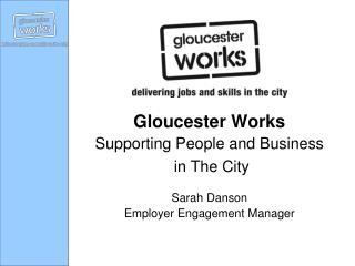 Gloucester Works Supporting People and Business  in The City Sarah Danson