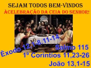 SEJAM TODOS BEM-VINDOS ÀCELEBRAÇÃO DA CEIA DO SENHOR!