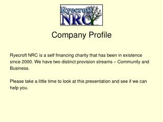 Company Profile Ryecroft NRC is a self financing charity that has been in existence