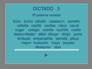 DICTADO   3  palabras variadas
