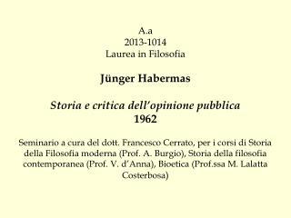 Sfera pubblica politica Sfera pubblica letteraria (club, stampa, mercato dei beni culturali) città