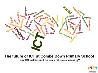 The future of ICT at Combe Down Primary School How ICT will impact on our children's learning?