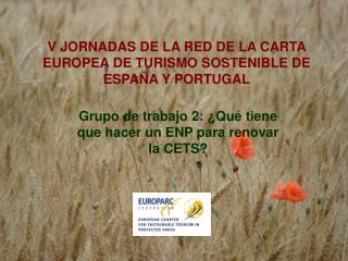 V JORNADAS DE LA RED DE LA CARTA EUROPEA DE TURISMO SOSTENIBLE DE ESPA�A Y PORTUGAL