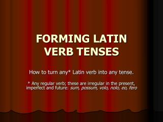 FORMING LATIN  VERB TENSES