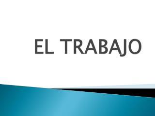 EL TRABAJO