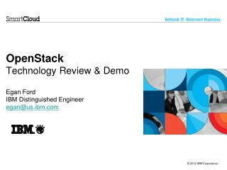 OpenStack Technology Review & Demo Egan Ford IBM Distinguished Engineer egan@us.ibm