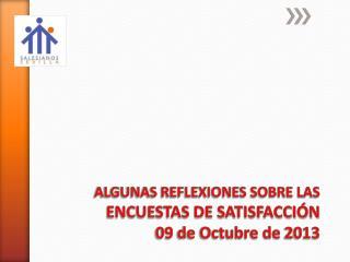 ALGUNAS REFLEXIONES SOBRE LAS  ENCUESTAS DE SATISFACCIÓN 09 de Octubre de 2013